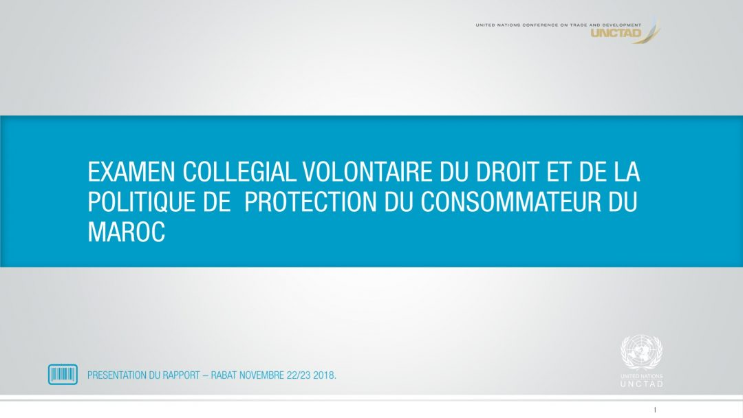 Presentation UNCTAD 2 – Dissemination of UNCTAD's VPR on Consumer Protection Law and Policy of Morocco, 22-23 Nov 2018 Rabat Morocco