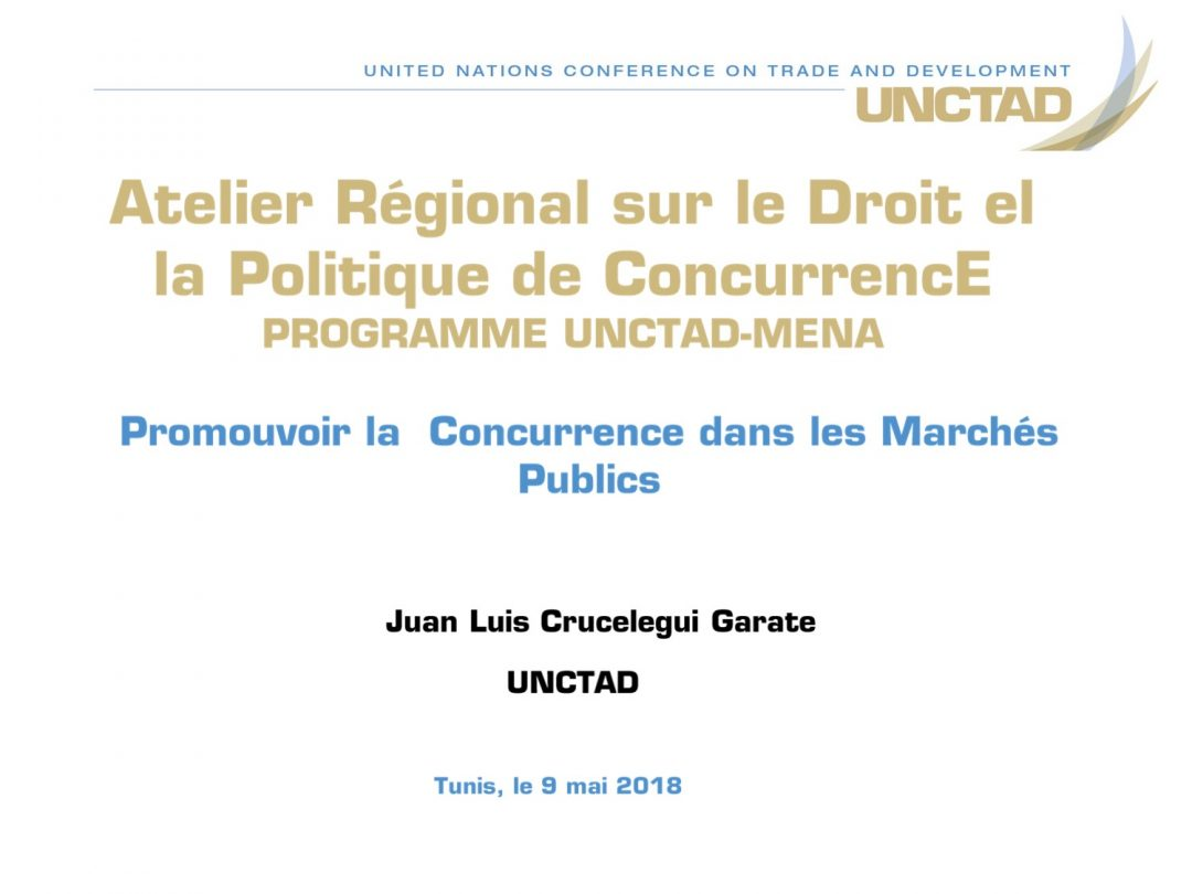 Presentation UNCTAD 1 – Regional Workshop on Competition Law and Policy, 7-10 May 2018 Tunis Tunisia