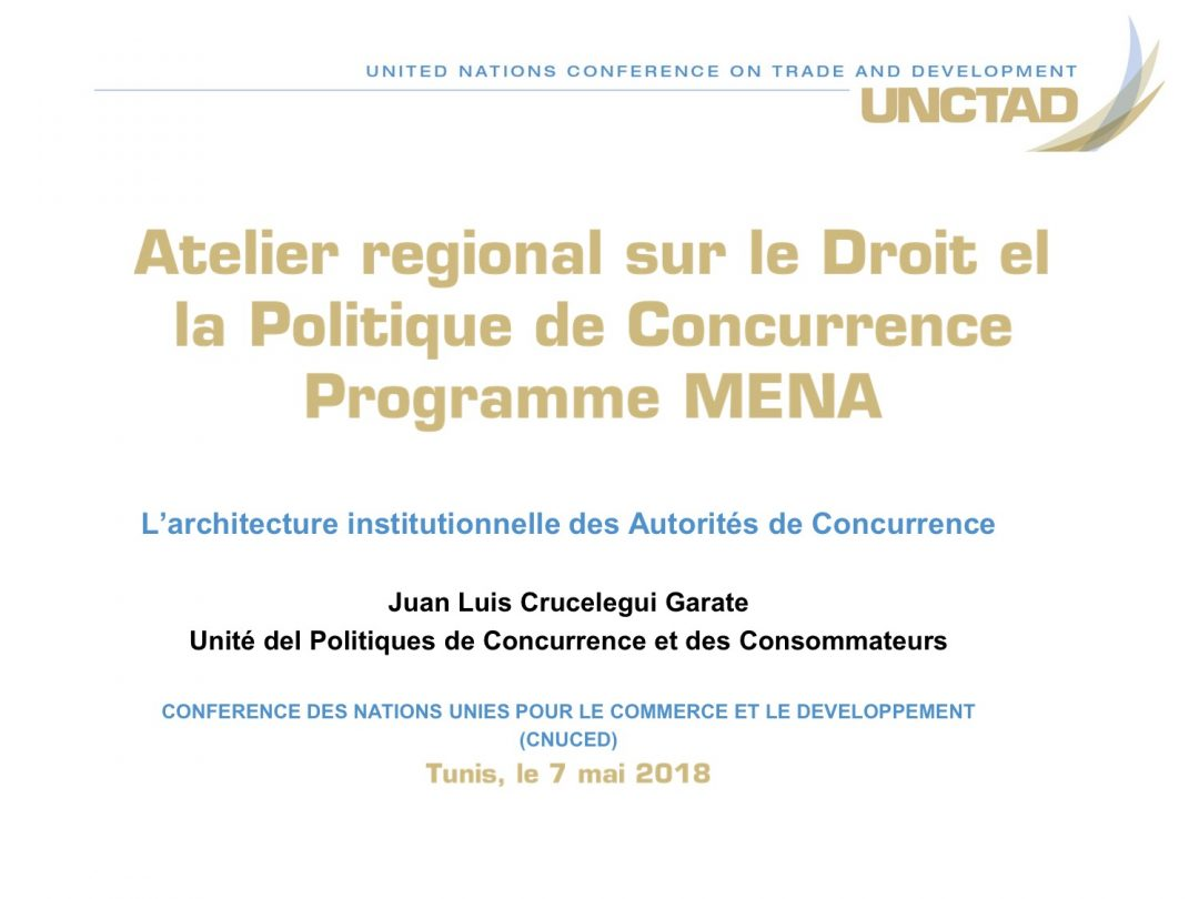 Presentation UNCTAD 2 – Regional Workshop on Competition Law and Policy, 7-10 May 2018 Tunis Tunisia