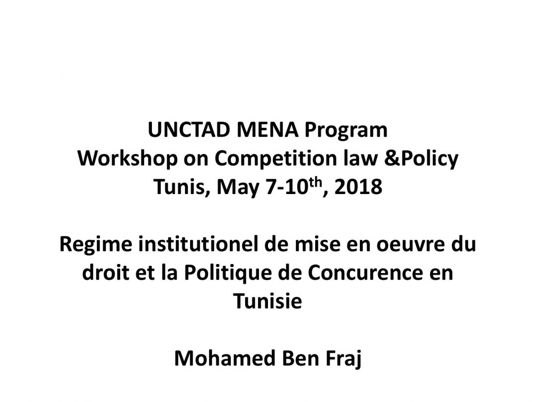 Presentation Tunisia – Regional Workshop on Competition Law and Policy, 7-10 May 2018 Tunis Tunisia