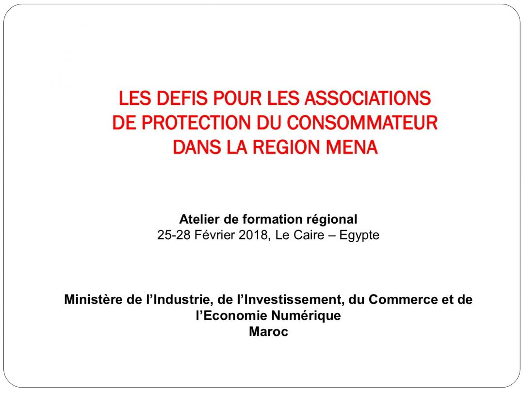 Presentation Morocco 1 – Regional Workshop on Consumer Protection Policy, 25-28 Feb 2018 Cairo Egypt