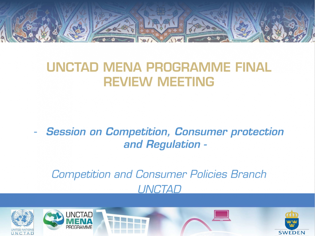 Presentation UNCTAD 2 – MENA programme Final review meeting, Competition, consumer protection and regulation